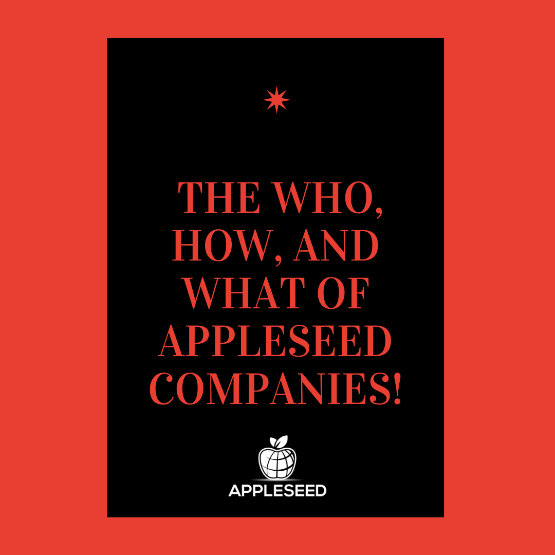 The Who, How, and What of Appleseed Companies!